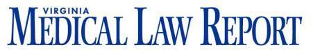Virginia Medical Law Report